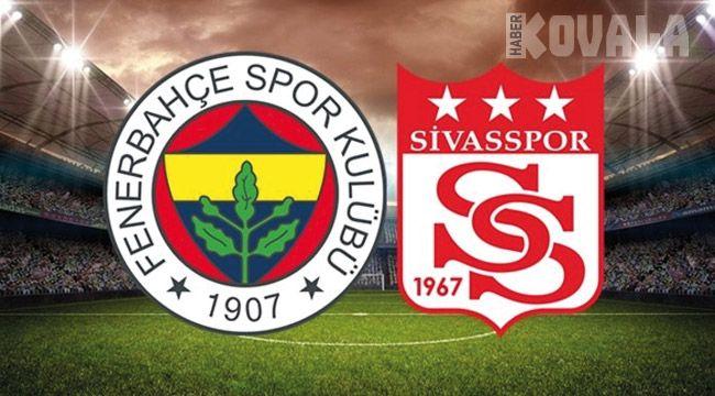Fenerbahçe - Sivasspor | 11'ler belli oldu