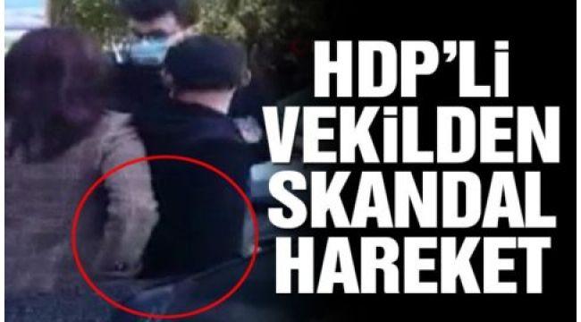 HDP'li vekilden skandal hareket