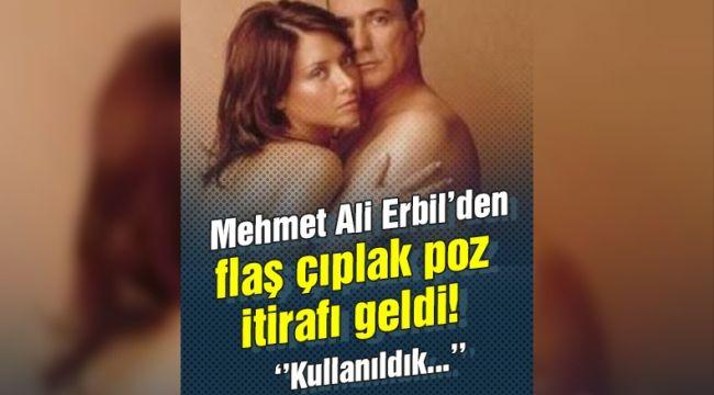 Mehmet Ali Erbil'den 'çıplak poz' itirafı
